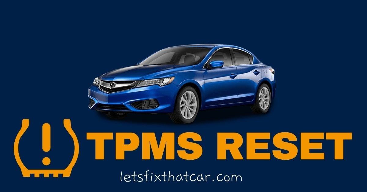 TPMS Reset -Acura ILX 2013-2019 Tire Pressure Sensor Relearn
