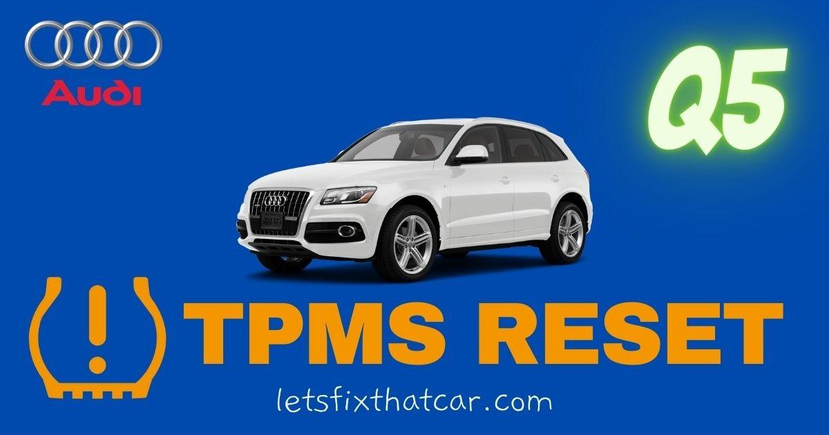 TPMS Reset: Audi Q5 2008-2012 Tire Pressure Sensor System Relearn