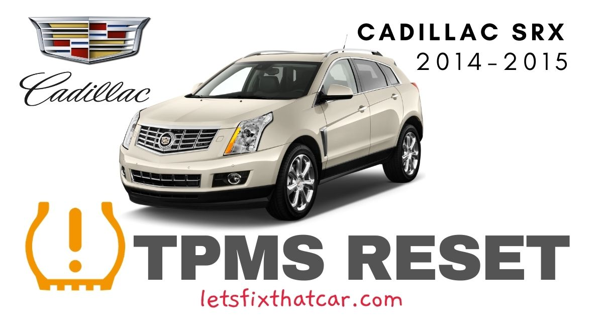 TPMS Reset-Cadillac SRX 2014 – 2015 Tire Pressure Sensor